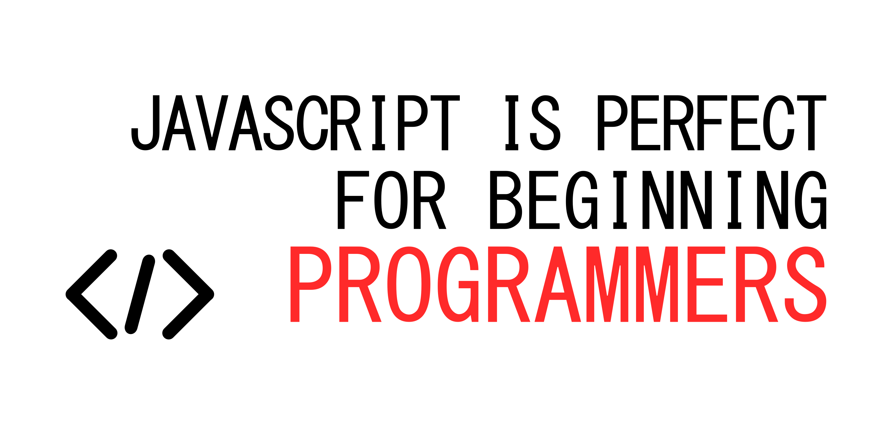 Javascript Is Perfect For Beginning Programmers