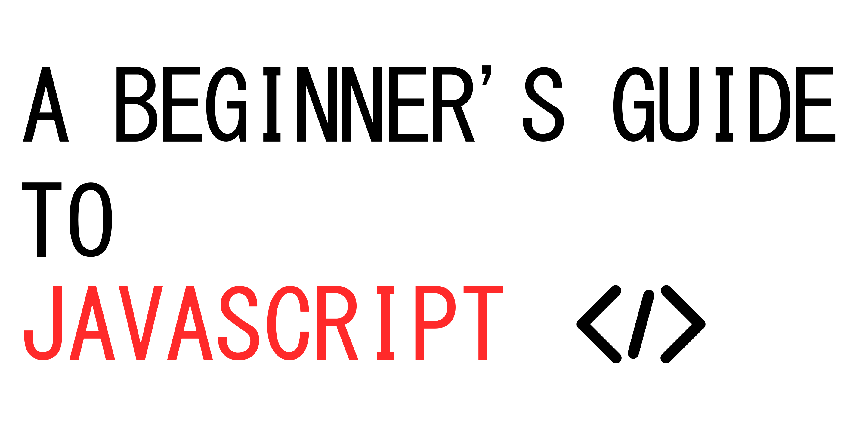 A Beginners Guide To JavaScript