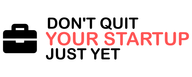 Don't Quit Your Startup Just Yet