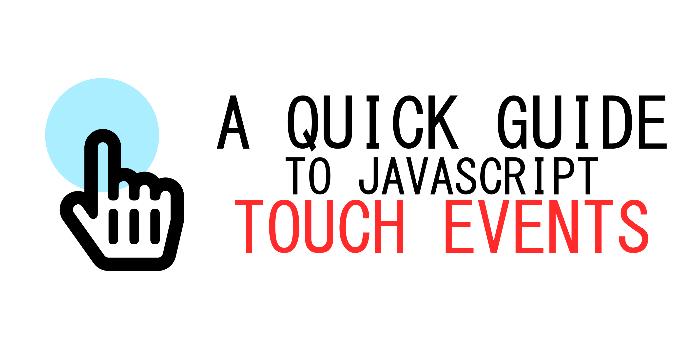 A Quick Guide To JavaScript Touch Events