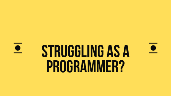 3 reasons you might be struggling as a programmer