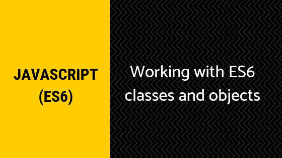 Working with ES6 classes and objects