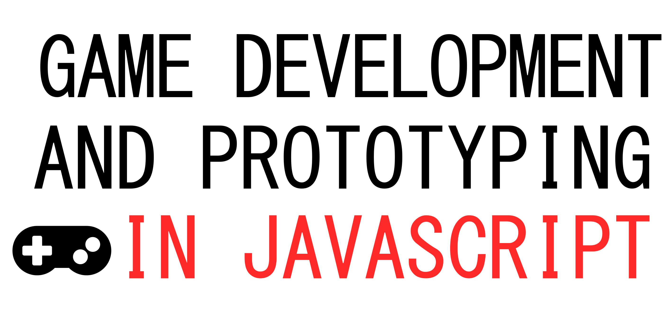 Game Development And Prototyping In JavaScript