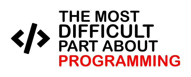 The most difficult part about programming