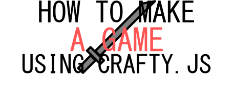 How To: Make A Game With Crafty JS Part 3