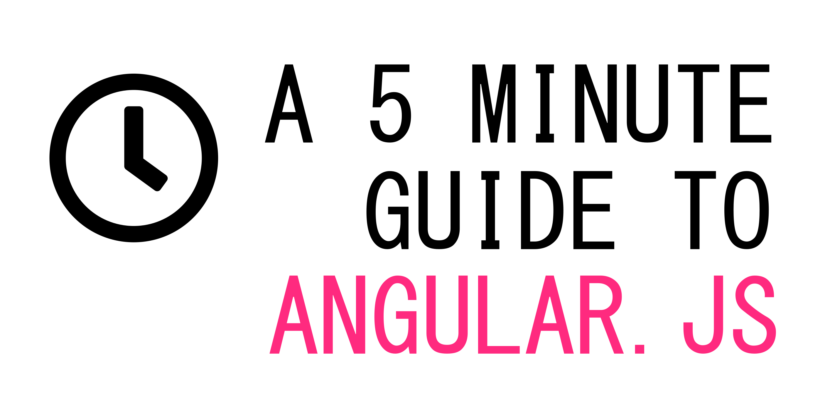 A Quick 5 Minute Guide To Angular JS