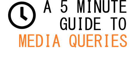 A Quick 5 Minute Guide To CSS Media Queries